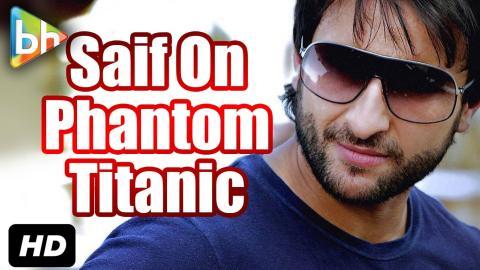 """I Didn't Even Think Of Titanic While Shooting Phantom Climax"": Saif Ali Khan"