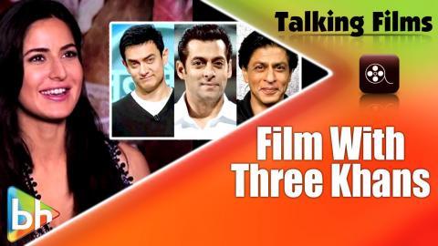 """""""I'd Like To Do A Film With Shah Rukh Khan, Salman Khan, Aamir Khan Together"""": Katrina Kaif"""