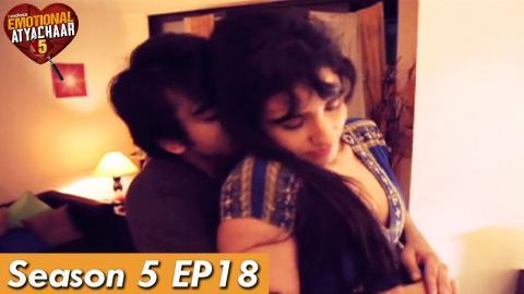 Emotional Atyachaar - Season 5 - Friends ki galti ne kiya meri girlfriend ko expose! - Episode18