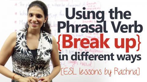 Using phrasal verb 'Break up' in different ways – Advanced spoken English lesson