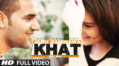 "Guru Randhawa:  ""Khat"" Full Video Song | Ikka | New Punjabi Song"