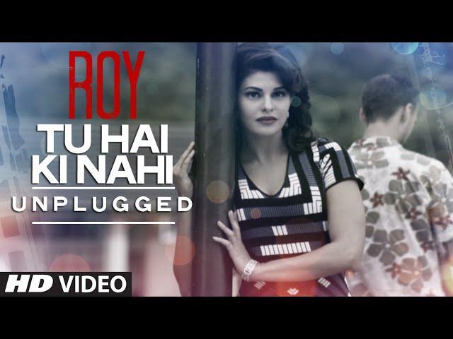 'Tu Hai Ki Nahi (Unplugged)' Video Song | Roy | Tulsi Kumar Songs | T-Series