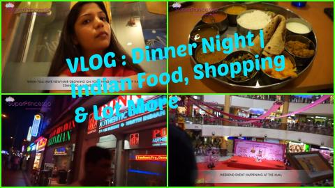 VLOG : Dinner Night | Indian Food, Shopping & Lot More