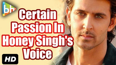"""There Is A Certain Passion & Heart In Honey Singh's Voice"": Hrithik Roshan"