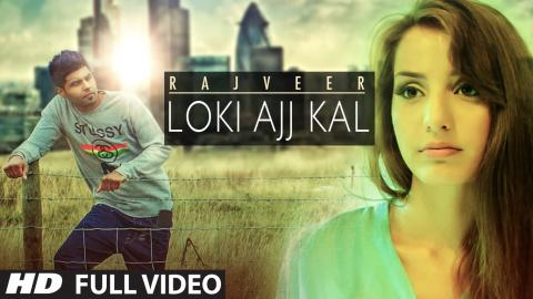 Rajveer: LOKI AAJ KAL Full Video || Romantic Punjabi Song 2015 || T-Series Apnapunjab