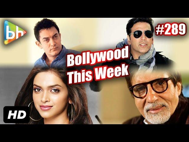 Bollywood This Week: Akshay | Aamir | Deepika | Sonam | Katrrina And More
