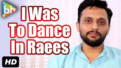 """In Raees, I Was Supposed To Dance..."": Mohammed Zeeshan Ayyub"