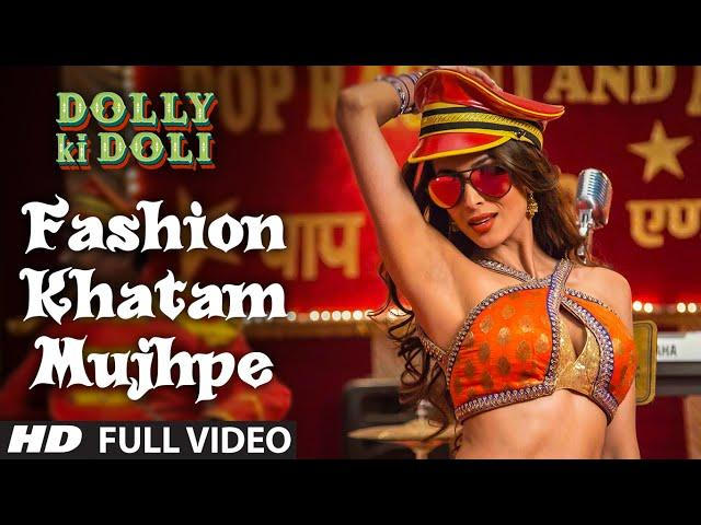 'Fashion Khatam Mujhpe' FULL VIDEO Song | Dolly Ki Doli | T-series