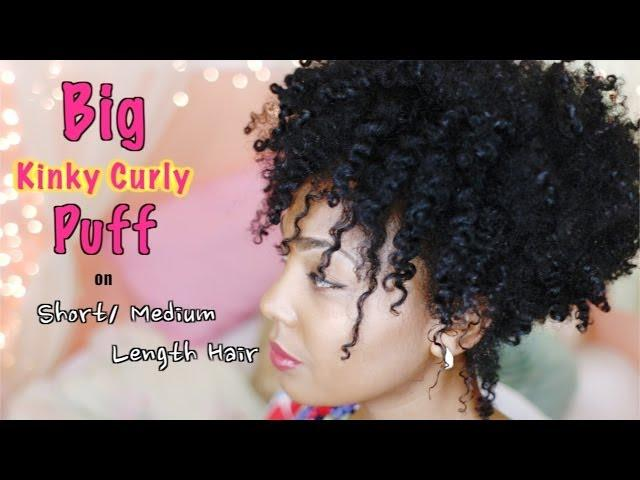 How To Big Kinky Curly Puff For Short Medium Length Natural Hair